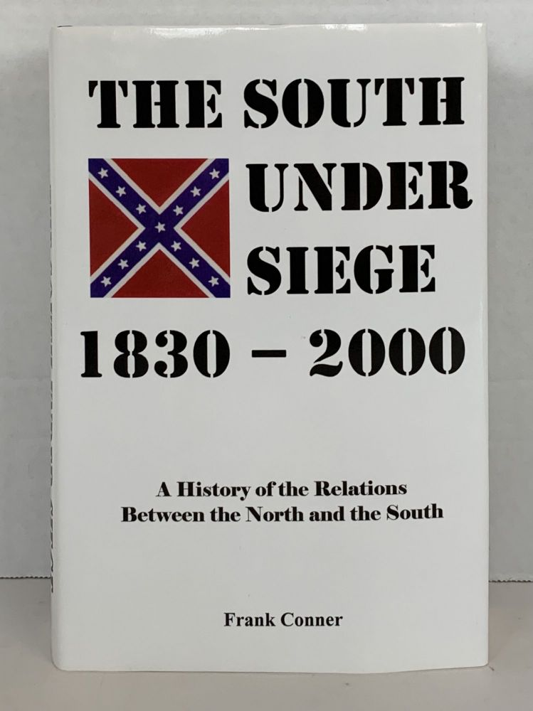 THE SOUTH UNDER SIEGE, 1830-2000: A HISTORY OF THE RELATIONS BETWEEN THE NORTH AND THE SOUTH. Frank Conner.