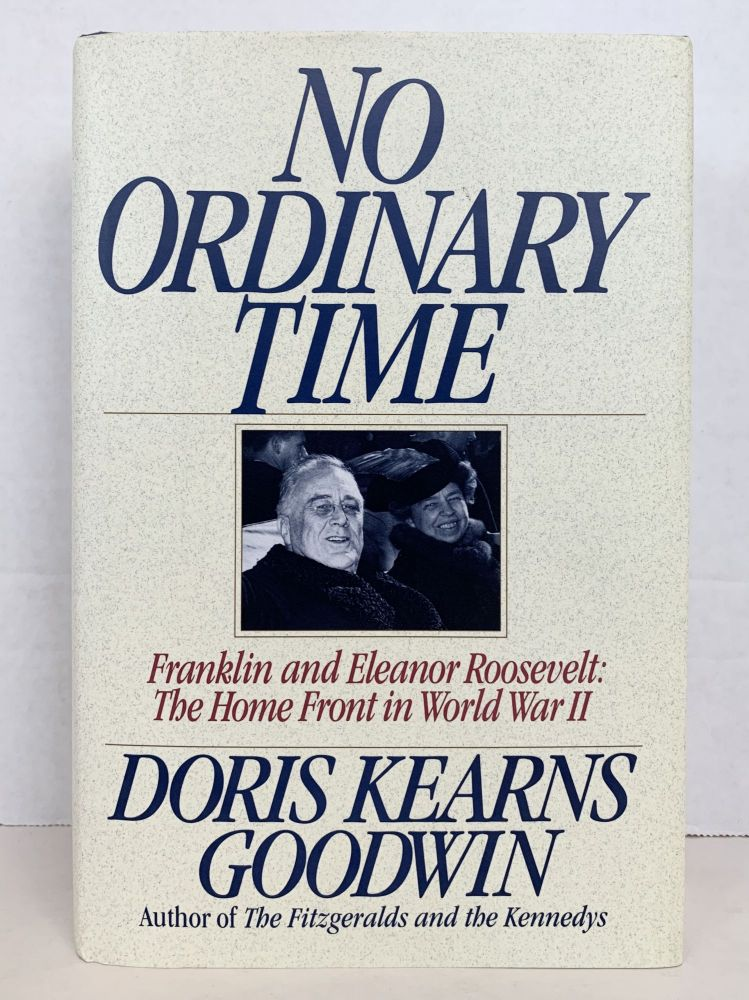 NO ORDINARY TIME: FRANKLIN AND ELEANOR ROOSEVELT: THE HOME FRONT IN WORLD WAR II. Doris Kearns Goodwin.