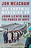 HIS TRUTH IS MARCHING ON: JOHN LEWIS AND THE POWER OF HOPE. Jon Meacham.