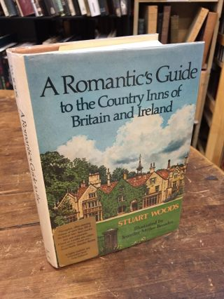 A ROMANTIC'S GUIDE TO THE COUNTRY INNS OF BRITAIN AND IRELAND. Stuart Woods