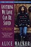 ANYTHING WE LOVE CAN BE SAVED: A WRITER'S ACTIVISM. Alice Walker