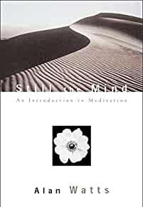 STILL THE MIND: AN INTRODUCTION TO MEDITATION. Alan Watts