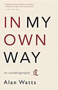 IN MY OWN WAY: AN AUTOBIOGRAPHY. Alan W. Watts