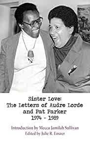 SISTER LOVE: THE LETTERS OF AUDRE LORDE AND PAT PARKER 1974-1989. Audre Lorde